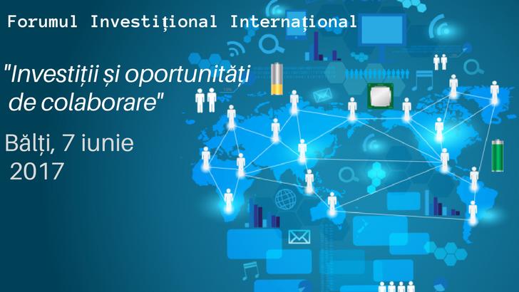 Investiții și oportunități de colaborare în cadrul Forumului Investițional Internațional din Bălți