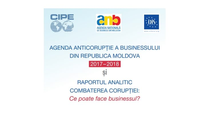 AGENDA ANTICORUPŢIE A BUSINESSULUI DIN REPUBLICA MOLDOVA 2017 – 2018 și RAPORTUL ANALITIC COMBATEREA CORUPŢIEI: Ce poate face businessul?