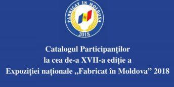 """Catalogul Participanților la cea de-a XVII-a ediție a Expoziției naționale """"Fabricat în Moldova"""" 2018"""