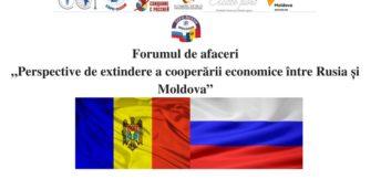 """Forumul de afaceri  """"Perspective de extindere a cooperării economice între Rusia și Moldova"""""""