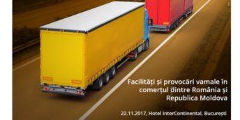 """În premieră, la București se va desfășura Conferința Internațională """"Facilități și provocări vamale în comerțul dintre România și Republica Moldova"""""""
